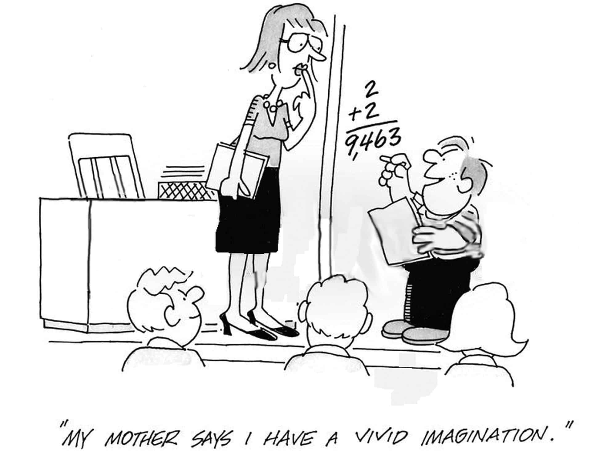 'My mother says I have a vivid imagination.'